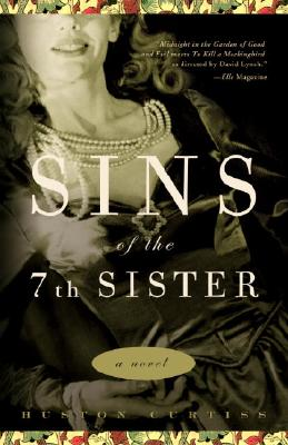 Sins of the Seventh Sister: A Novel Based on a True Story of the Gothic South - Curtiss, Huston