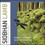 Siobhan Lamb: Through the Mirror, Tales from Childhood