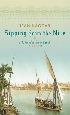 Sipping from the Nile: My Exodus from Egypt - Naggar, Jean