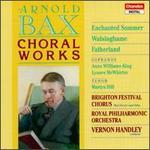 Sir Arnold Bax: Choral Works