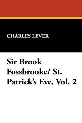 Sir Brook Fossbrooke/ St. Patrick's Eve, Vol. 2 - Lever, Charles