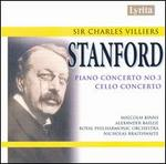 Sir Charles Villiers Stanford: Piano Concerto No. 3; Cello Concerto