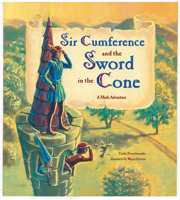 Sir Cumference and the Sword in the Cone - Neuschwander, Cindy