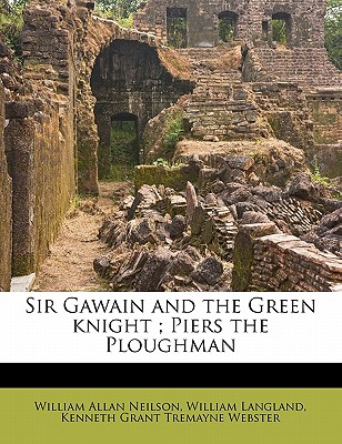 Sir Gawain and the Green Knight; Piers the Ploughman - Neilson, William Allan, and Webster, Kenneth Grant Tremayne, and Langland, William, Professor