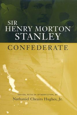 Sir Henry Morton Stanley, Confederate - Hughes, Nathaniel Cheairs, PH.D. (Editor)