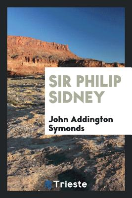 Sir Philip Sidney - Symonds, John Addington