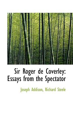 Sir Roger de Coverley: Essays from the Spectator - Addison, Richard Steele Joseph