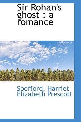 Sir Rohan's Ghost: A Romance - Harriet Elizabeth Prescott, Spofford