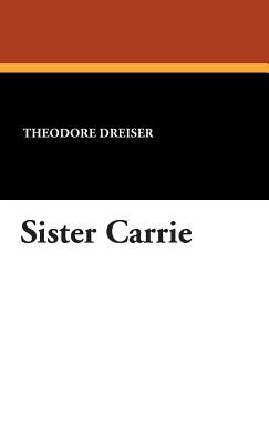 essays on sister carrie by theodore dreiser Sister carrie theodore dreiser sister carrie literature essays are academic essays for citation these papers were written primarily by students and provide critical.