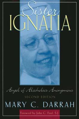 Sister Ignatia: Angel of Alcoholics Anonymous - Darrah, Mary C, and Pittman, Bill (Foreword by), and Ford, John Cuthbert, S.J. (Foreword by)