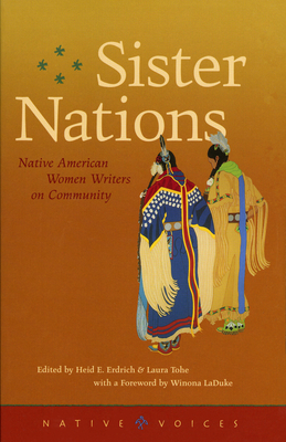 Sister Nations: Native American Women Writers on Community - Erdrich, Heid E (Editor), and Tohe, Laura (Editor), and LaDuke, Winona, Professor (Foreword by)