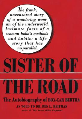 Sister of the Road: The Autobiography of Box-Car Bertha - Reitman, Ben L., Dr. (As Told by)