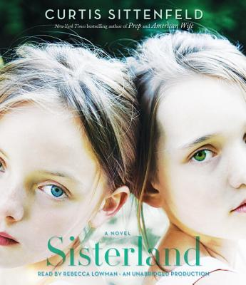 Sisterland - Sittenfeld, Curtis, and Lowman, Rebecca (Read by)