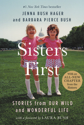 Sisters First: Stories from Our Wild and Wonderful Life - Bush Hager, Jenna, and Bush, Barbara Pierce, and Bush, Laura (Foreword by)