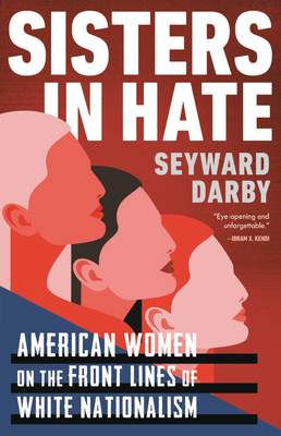 Sisters in Hate: American Women on the Front Lines of White Nationalism - Darby, Seyward