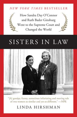 Sisters in Law: How Sandra Day O'Connor and Ruth Bader Ginsburg Went to the Supreme Court and Changed the World - Hirshman, Linda