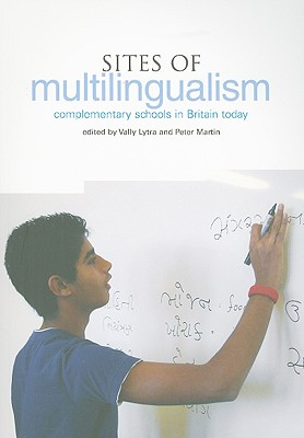 Sites of Multilingualism: Complementary Schools in Britain Today - Lytra, Vally (Editor), and Martin, Peter (Editor)