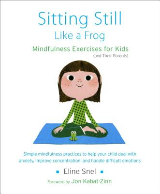 Sitting Still Like a Frog: Mindfulness Exercises for Kids (and Their Parents) - Snel, Eline