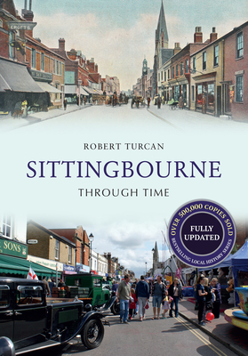 Sittingbourne Through Time Revised Edition - Turcan, Robert