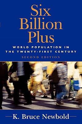 Six Billion Plus: World Population in the Twenty-First Century - Newbold, K Bruce