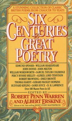 Six Centuries of Great Poetry: A Stunning Collection of Classic British Poems from Chaucer to Yeats - Warren, Robert Penn, and Erskine, Albert