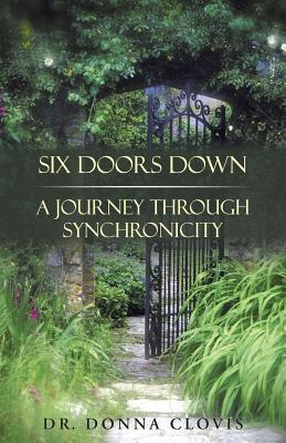 Six Doors Down: A Journey Through Synchronicity - Clovis, Dr Donna