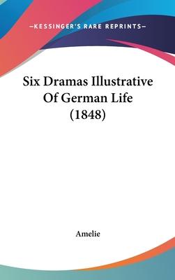 Six Dramas Illustrative of German Life (1848) - Amelie