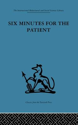 Six Minutes for the Patient: Interactions in general practice consultation - Balint, Enid (Editor)