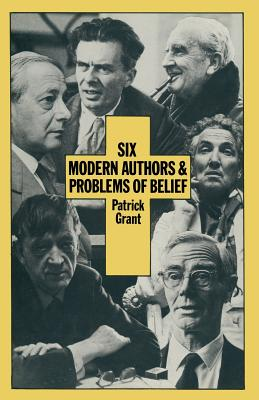 Six Modern Authors and Problems of Belief - Grant, Patrick