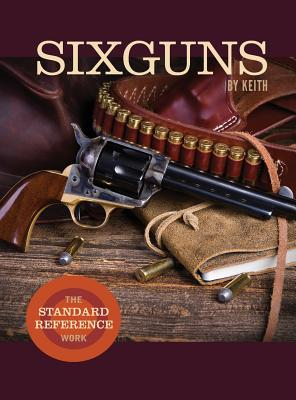 Sixguns by Keith: The Standard Reference Work - Keith, Elmer
