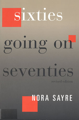 Sixties Going on Seventies: Revised Edition - Sayre, Nora