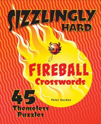 Sizzlingly Hard Fireball Crosswords: 45 Themeless Puzzles - Gordon, Peter, Professor