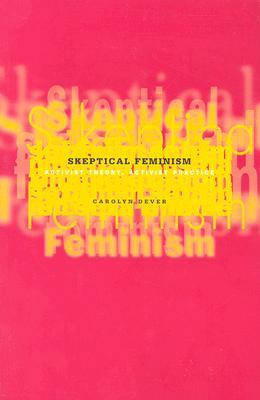 Skeptical Feminism: Activist Theory, Activist Practice - Dever, Carolyn