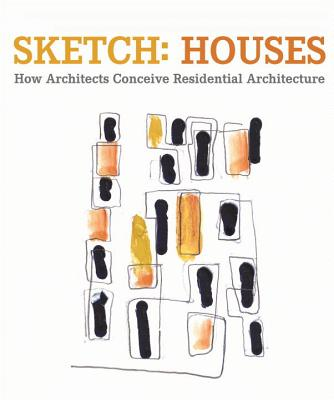 Sketch: Houses: How Architects Conceive Residential Architecture - Bahamon, Alejandro (Editor)
