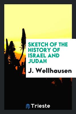 Sketch of the History of Israel and Judah - Wellhausen, J