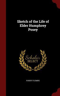 Sketch of the Life of Elder Humphrey Posey - Fleming, Robert