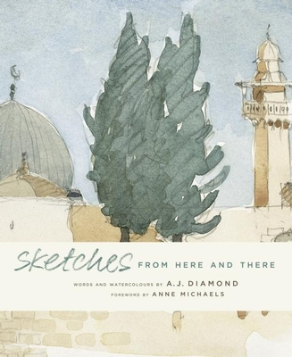 Sketches: From Here and There - Diamond, A J, and Michaels, Anne (Foreword by)