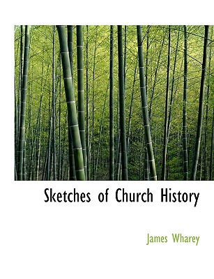 Sketches of Church History - Wharey, James