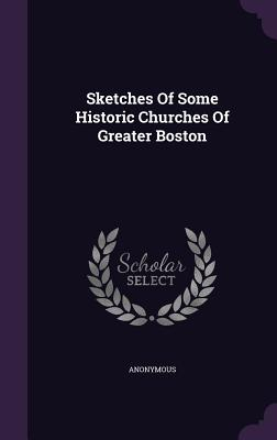 Sketches of Some Historic Churches of Greater Boston - Anonymous