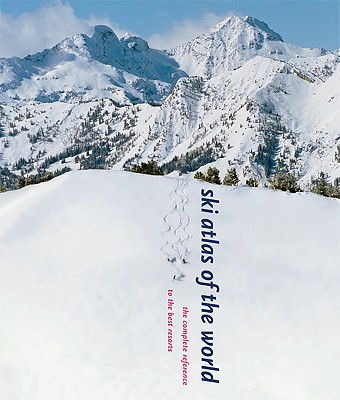 Ski Atlas of the World: The Complete Reference to the Best Resorts - Wilson, Arnie (Contributions by)