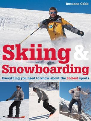 Skiing & Snowboarding: Everything You Need to Know about the Coolest Sports - Cobb, Rosanne