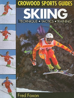 Skiing: Technique, Tactics, Training - Foxon, Fred, and Souillac, Jean-Christophe (Photographer)