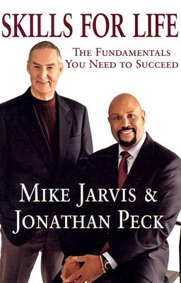 Skills for Life the Fundamentals You Need to Succeed - Jarvis, Mike, and Peck, Jonathan