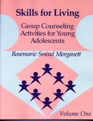 Skills for Living, Vol 1: Group Counseling Activities for Young Adolescents - Smead, Rosemarie, and Morganett, Rosemarie S