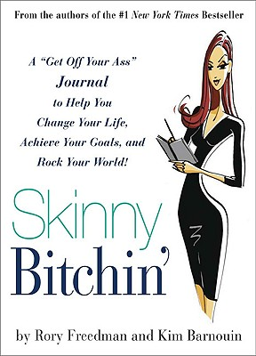 """Skinny Bitchin': A """"Get Off Your Ass"""" Journal to Help You Change Your Life, Achieve Your Goals, and Rock Your World! - Freedman, Rory, and Barnouin, Kim"""