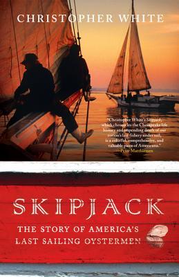 Skipjack: The Story of America's Last Sailing Oystermen - White, Christopher
