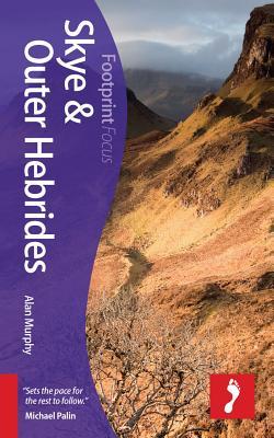 Skye & Outer Hebrides Footprint Focus Guide: Includes Barra, Benbecula, Eigg, Harris, Lewis, Rum, the Uists - Murphy, Alan