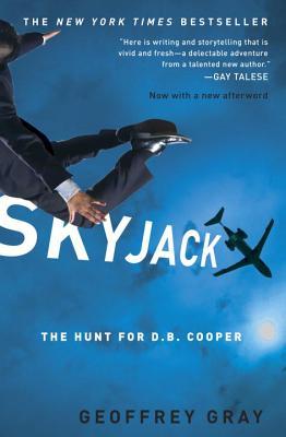 SKYJACK: The Hunt for D. B. Cooper - Gray, Geoffrey