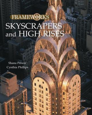 Skyscrapers and High Rises - Priwer, Shana, and Phillips, Cynthia, Dr., PH.D.
