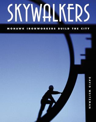 Skywalkers: Mohawk Ironworkers Build the City - Weitzman, David